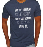 Sometimes I Pretend to be Normal But It Gets Boring T-Shirt