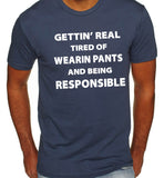 Getting Real Tired of Wearing Pants and Being Responsible  T-Shirt-Men's - Clever Fox Apparel