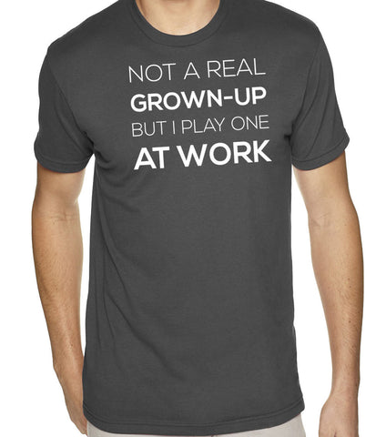 Not a Real Grown-Up But I Play One at Work T-Shirt-Men's - Clever Fox Apparel