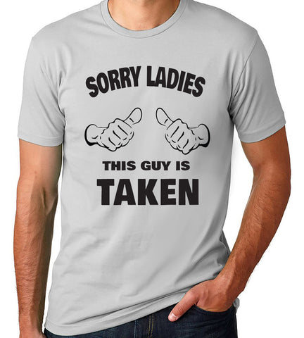 Sorry Ladies This Guy is Taken T-Shirt - Clever Fox Apparel