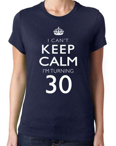 I Can't Keep Calm I'm Turning 30 T-Shirt-Women's - Clever Fox Apparel