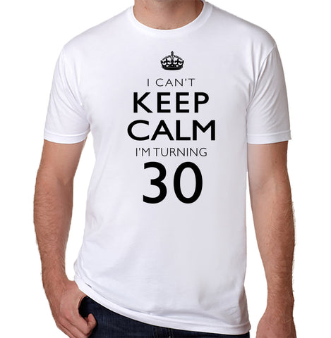 I Can't Keep Calm I'm Turning 30 T-Shirt-Men's - Clever Fox Apparel