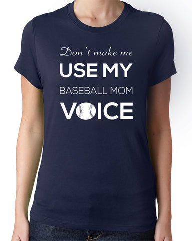Don't Make Me Use My Baseball Mom Voice T-Shirt - Clever Fox Apparel