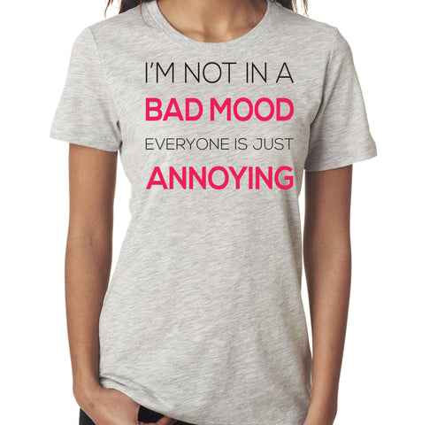 I'm Not In A Bad Mood Everyone Is Just Annoying T-Shirt - Clever Fox Apparel