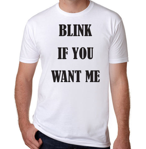 Blink if you Want Me T-Shirt-Men's - Clever Fox Apparel