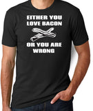 Either You Love Bacon Or You Are Wrong T-Shirt-Men's - Clever Fox Apparel