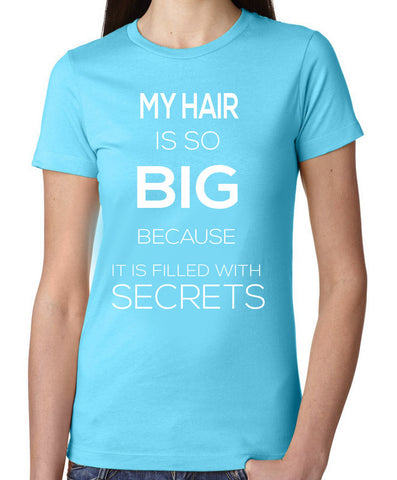 My Hair is Big Because it is Filled With Secrets T-Shirt - Clever Fox Apparel
