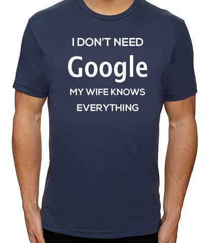 I Don't Need Google My Wife Knows Everything T-Shirt - Clever Fox Apparel