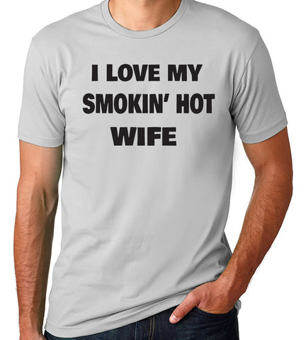 I Love My Smokin Hot Wife T-Shirt - Clever Fox Apparel
