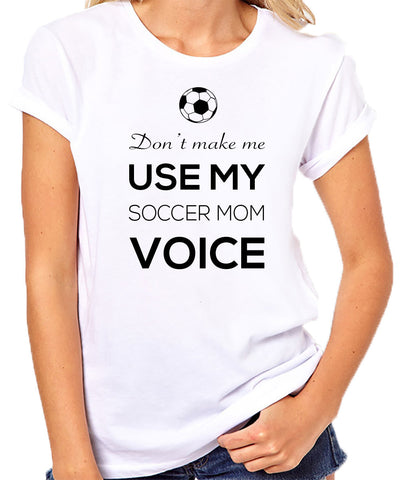 Don't Make Me Use My Soccer Mom Voice T-Shirt - Clever Fox Apparel