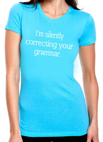 I'm Silently Correcting your Grammar T-Shirt-Women's - Clever Fox Apparel