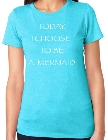 Today I Chose to be a Mermaid T-Shirt - Clever Fox Apparel