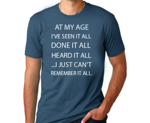 Seen It All, Can't Remember it All T-Shirt (Available for Men and Women)