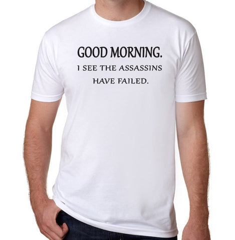 Good Morning, I See The Assassins Have Failed T-Shirt-Men's - Clever Fox Apparel