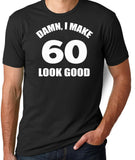Damn I Make 60 Look Good T-Shirt-Men's - Clever Fox Apparel