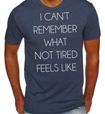I Can't Remember What Not Tired Feels Like T-Shirt-Men's - Clever Fox Apparel