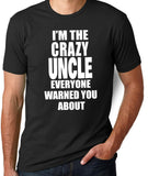 I'm The Crazy Uncle Everyone Warned You About T-Shirt - Clever Fox Apparel