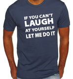 If You Can't Laugh At Yourself T-Shirt-Men's - Clever Fox Apparel