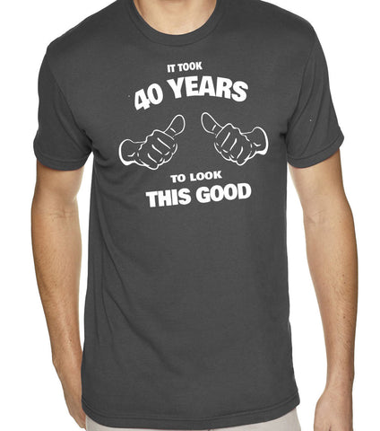 It Took 40 Years to Look This Good T-Shirt-Men's - Clever Fox Apparel