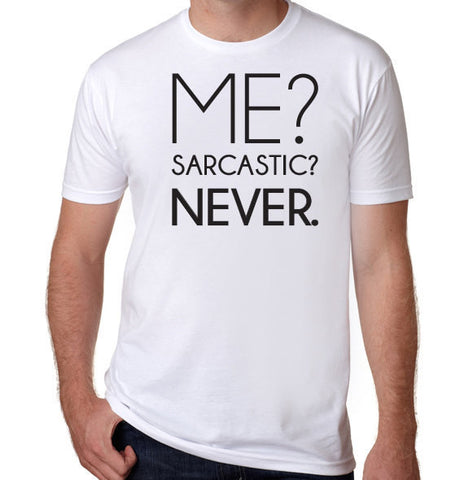 Me? Sarcastic? Never T-Shirt-Men's - Clever Fox Apparel