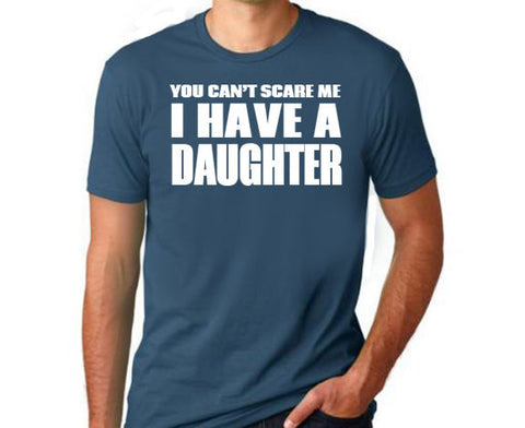 You Can't Scare Me I Have a Daugher - Clever Fox Apparel