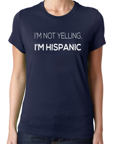 I'm Not Yelling, I'm Hispanic T-Shirt-Women's - Clever Fox Apparel