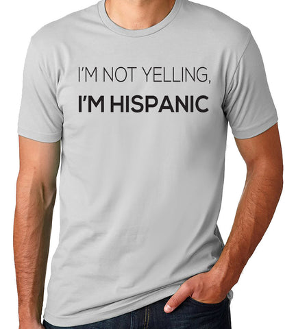 I'm Not Yelling, I'm Hispanic T-Shirt-Men's - Clever Fox Apparel