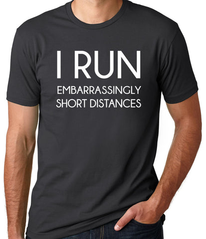 I Run Embarrassingly Short Distances T-Shirt-Men's - Clever Fox Apparel