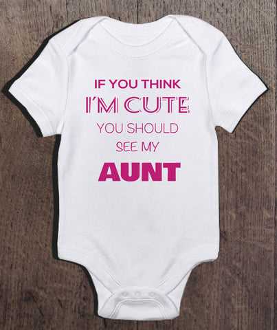 If You Think I'm Cute You Should See My Aunt Bodysuit - Clever Fox Apparel
