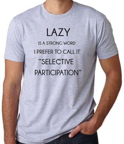 Lazy is a Strong Word T-Shirt-Men's - Clever Fox Apparel