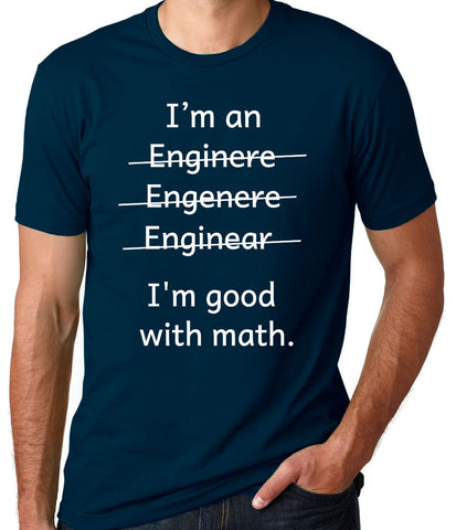 I'm an Engineer, I'm Good With Math T-Shirt-Men's - Clever Fox Apparel