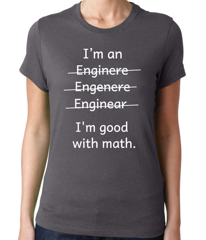 I'm an Engineer, I'm Good With Math T-Shirt-Women's - Clever Fox Apparel