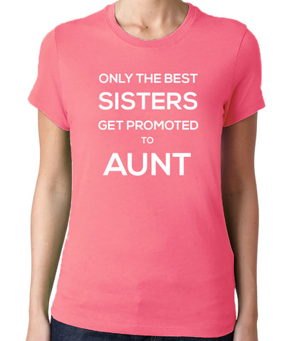 Only The Best Sisters Get Promoted to Aunt T-Shirt - Clever Fox Apparel