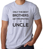 Only the Best Brothers Get Promoted to Uncle T-Shirt - Clever Fox Apparel
