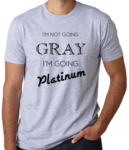 I'm Not Going Grey I'm Going Platinum T-Shirt-Men's - Clever Fox Apparel