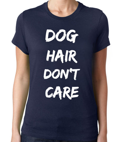 Dog Hair Dont Care T-Shirt-Women's - Clever Fox Apparel