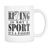 Riding Is Not A Sport, It's A Passion - MUG