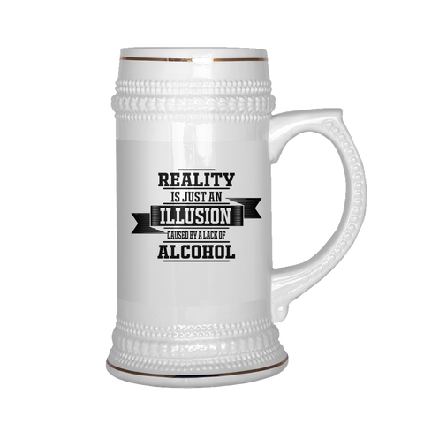 Reality is Just an Illusion caused by the Lack of Alcohol  - Stein
