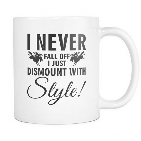 I Never Fall Off, I just Dismount with Style - Mug