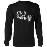 Life is Ruff!  - Shirt  & Hoodies - Click for view Styles & Colors