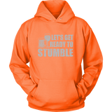 Let's Get Ready to Stumble  ( Shirts & Hoodies)