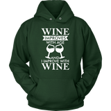 "UniSex Hoodies for Men & Women - ""Wine Improves with Age & I improve with Wine"""
