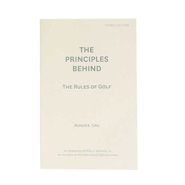 Principles Behind The Rules of Golf: Paperback (effective through 2018 to 2019)
