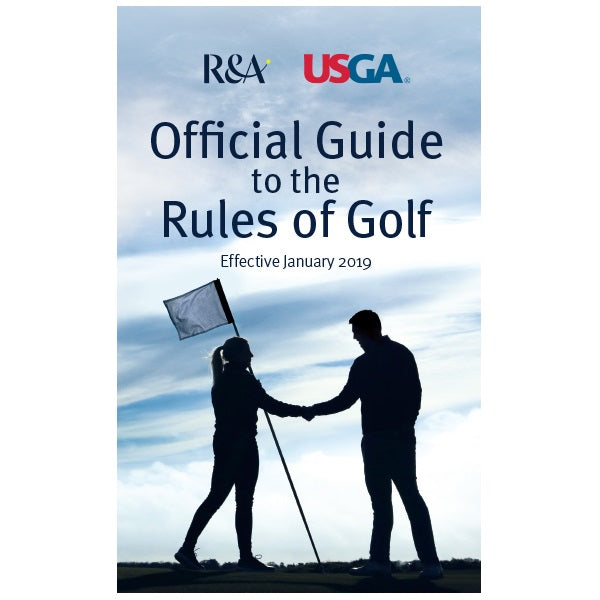 The Official Guide to the Rules of Golf, effective January 2019