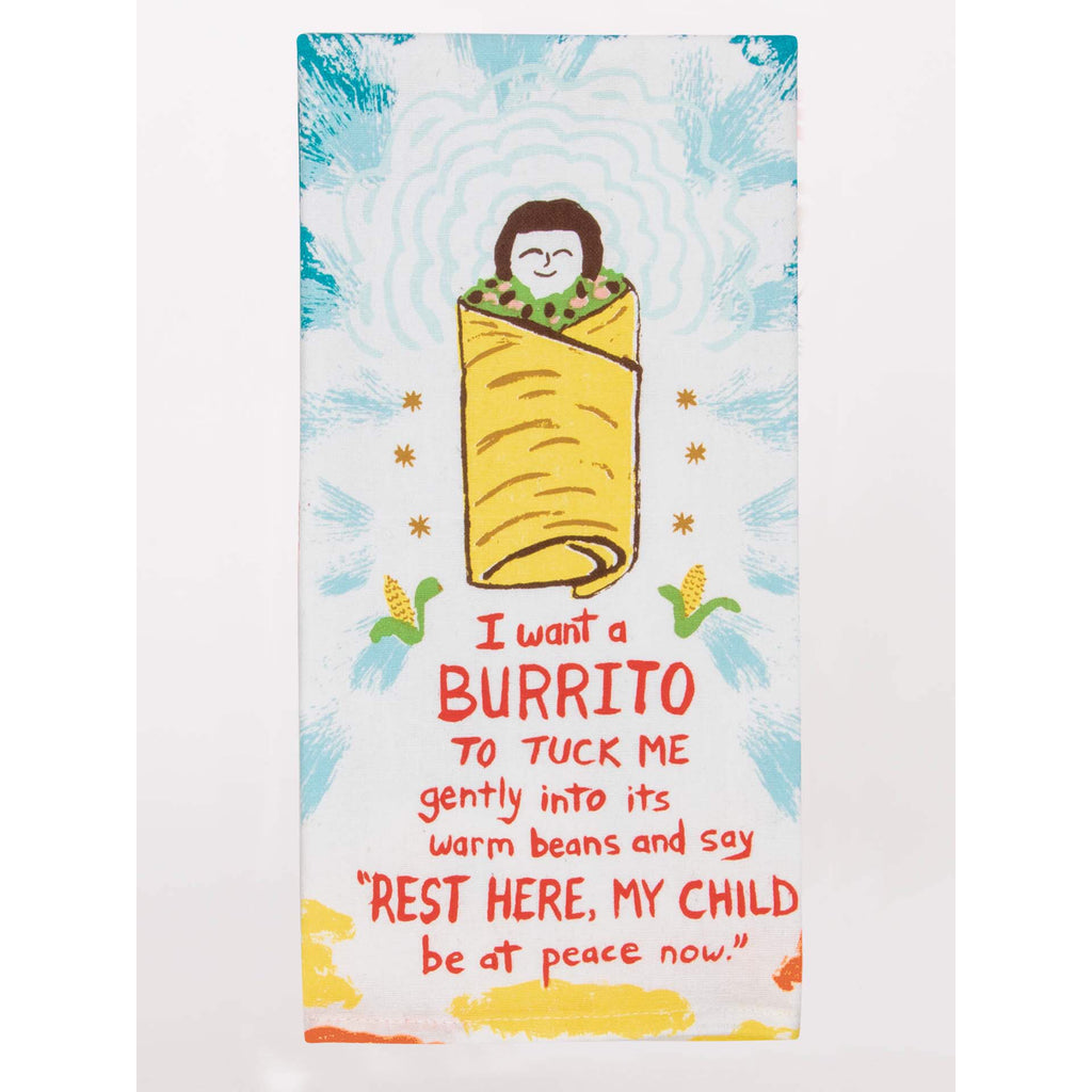 Blue Q Tea Towel - I Want A Burrito To Tuck Me Gently Into It's Warm Beans...