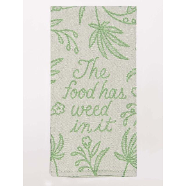 The Food Has Weed In It - Tea Towel