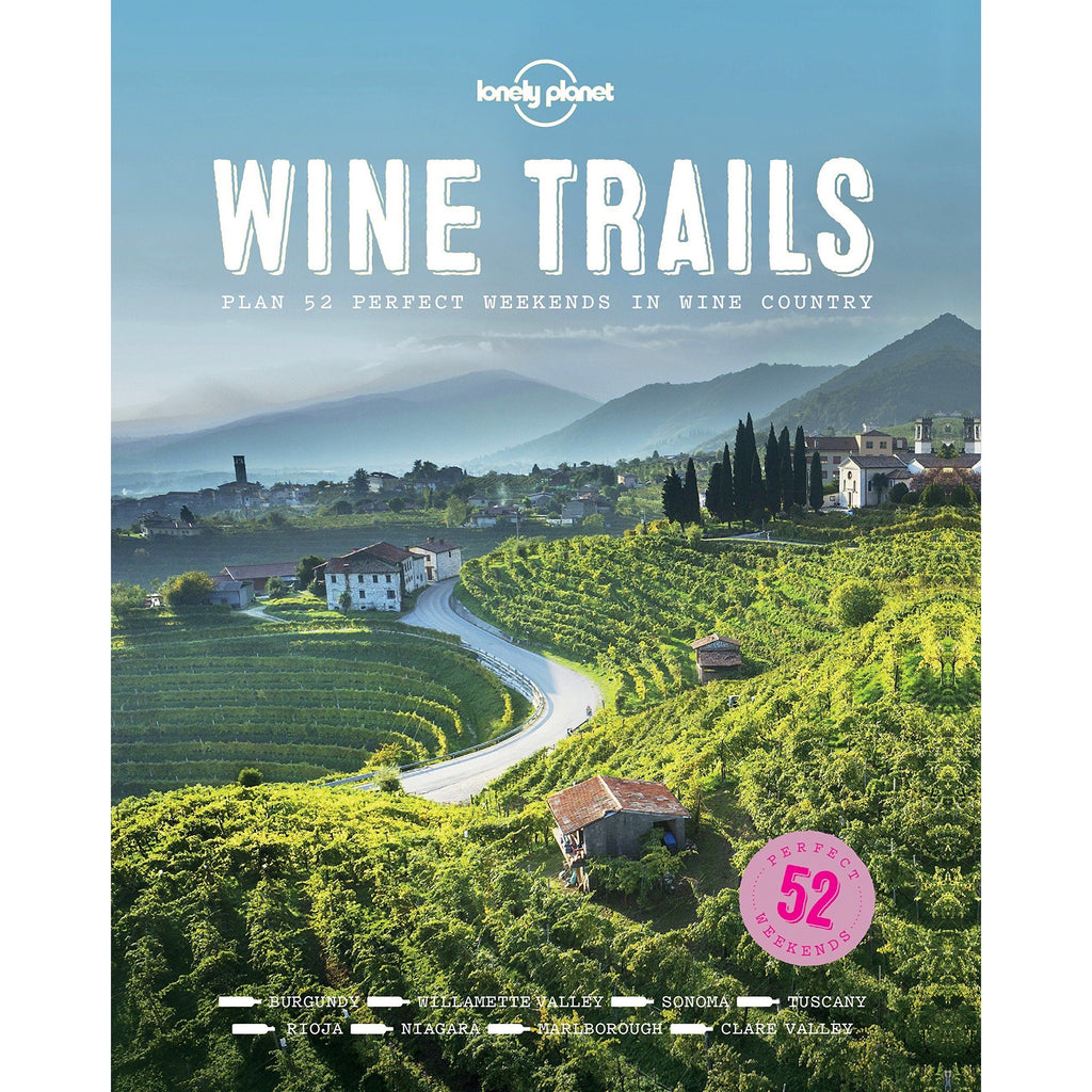 Wine Trails: 52 Perfect weekends In Wine Country - New Book