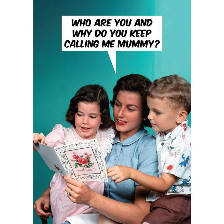 Why Do You Keep Calling Me Mummy? Mother's Day Card