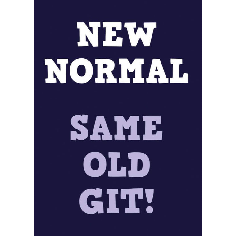 New Normal Same Old Git Funny Birthday Card