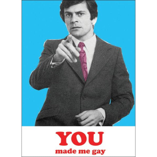 You Made Me Gay Card